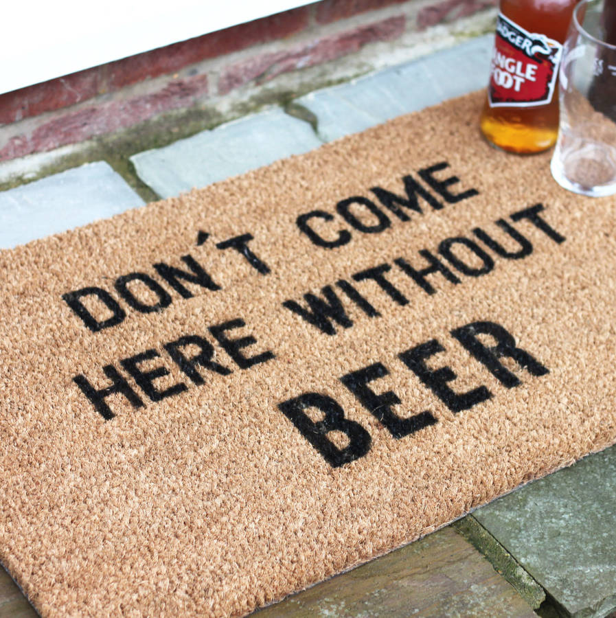 Don't come here without BEER' Doormat
